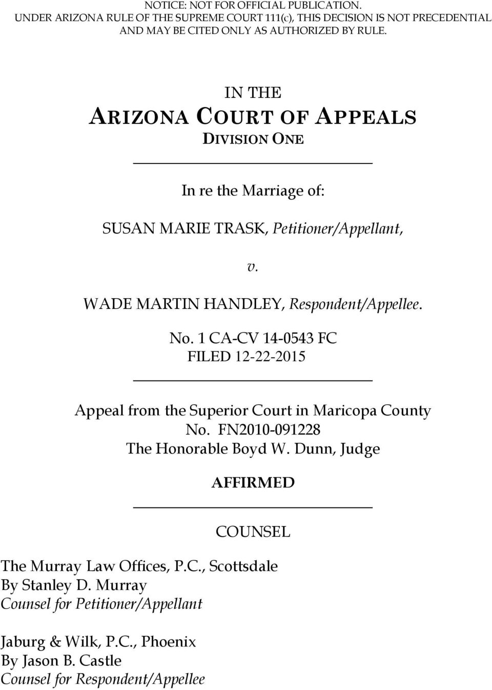 IN THE ARIZONA COURT OF APPEALS DIVISION ONE In re the Marriage of: SUSAN MARIE TRASK, Petitioner/Appellant, v. WADE MARTIN HANDLEY, Respondent/Appellee. No.