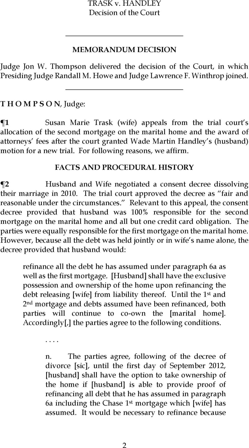 Martin Handley s (husband) motion for a new trial. For following reasons, we affirm. FACTS AND PROCEDURAL HISTORY 2 Husband and Wife negotiated a consent decree dissolving their marriage in 2010.