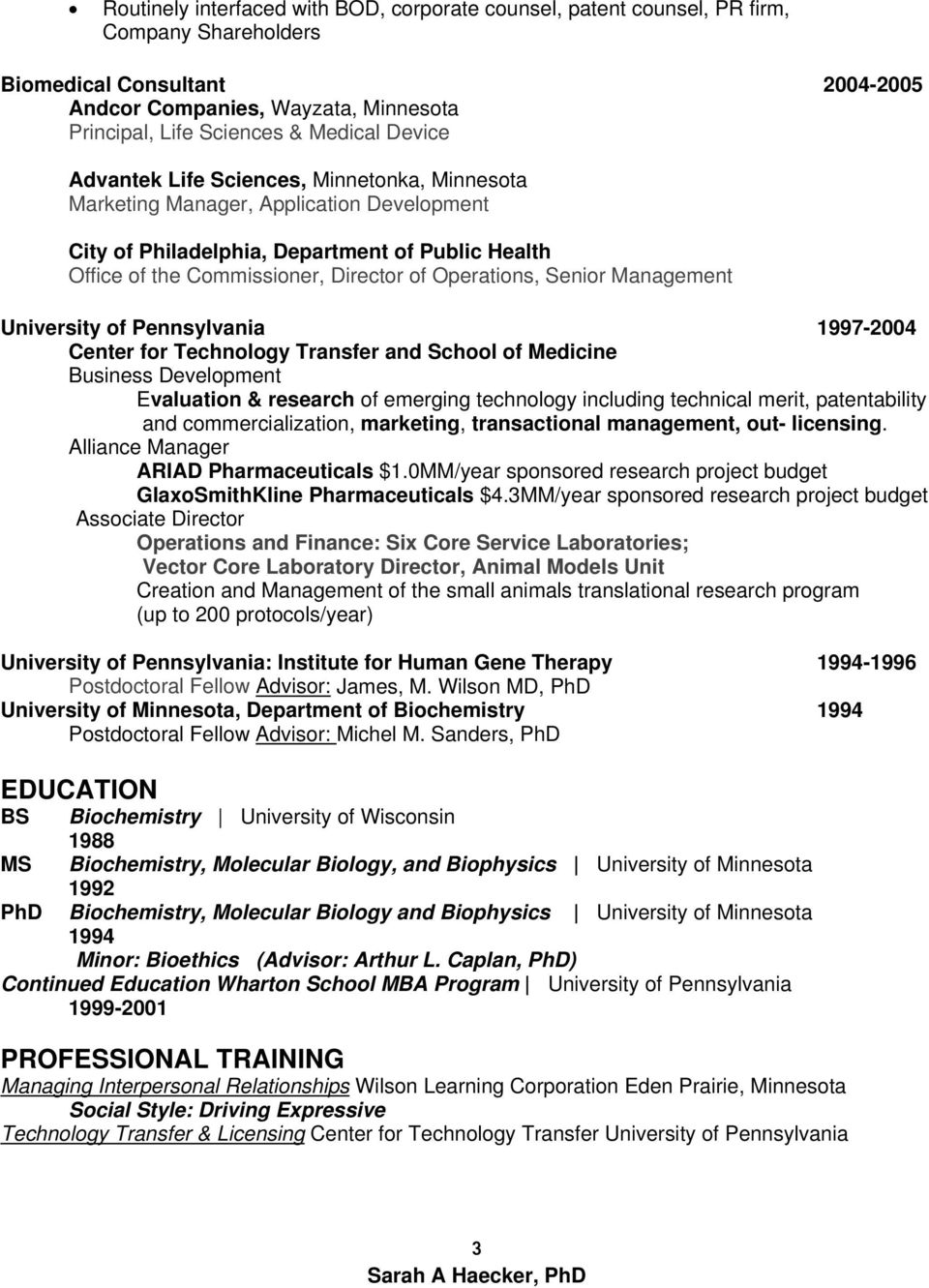 Senior Management University of Pennsylvania 1997-2004 Center for Technology Transfer and School of Medicine Business Development Evaluation & research of emerging technology including technical