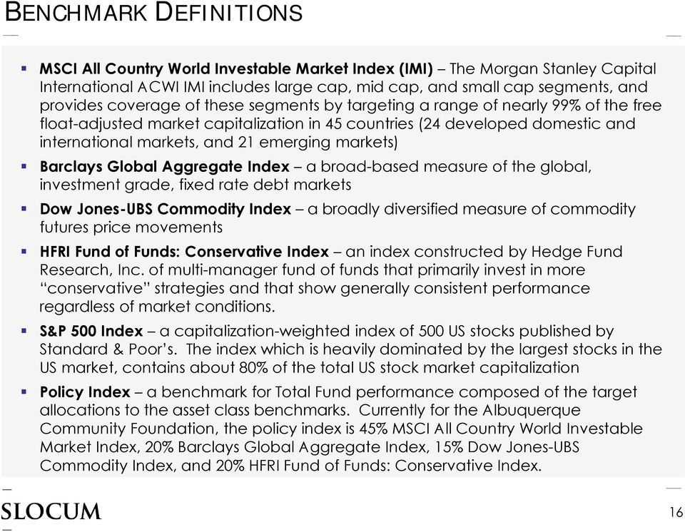 Barclays Global Aggregate Index a broad-based measure of the global, investment grade, fixed rate debt markets Dow Jones-UBS Commodity Index a broadly diversified measure of commodity futures price