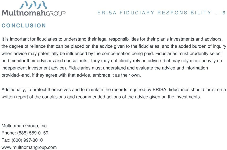 Fiduciaries must prudently select and monitor their advisors and consultants. They may not blindly rely on advice (but may rely more heavily on independent investment advice).