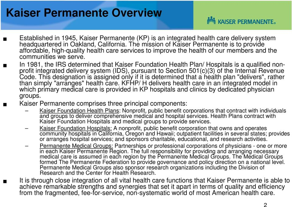 In 1981, the IRS determined that Kaiser Foundation Health Plan/ Hospitals is a qualified nonprofit integrated delivery system (IDS), pursuant to Section 501(c)(3) of the Internal Revenue Code.