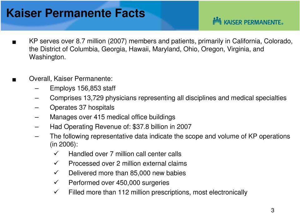 Overall, Kaiser Permanente: Employs 156,853 staff Comprises 13,729 physicians representing all disciplines and medical specialties Operates 37 hospitals Manages over 415 medical office