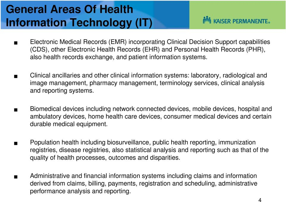 Clinical ancillaries and other clinical information systems: laboratory, radiological and image management, pharmacy management, terminology services, clinical analysis and reporting systems.