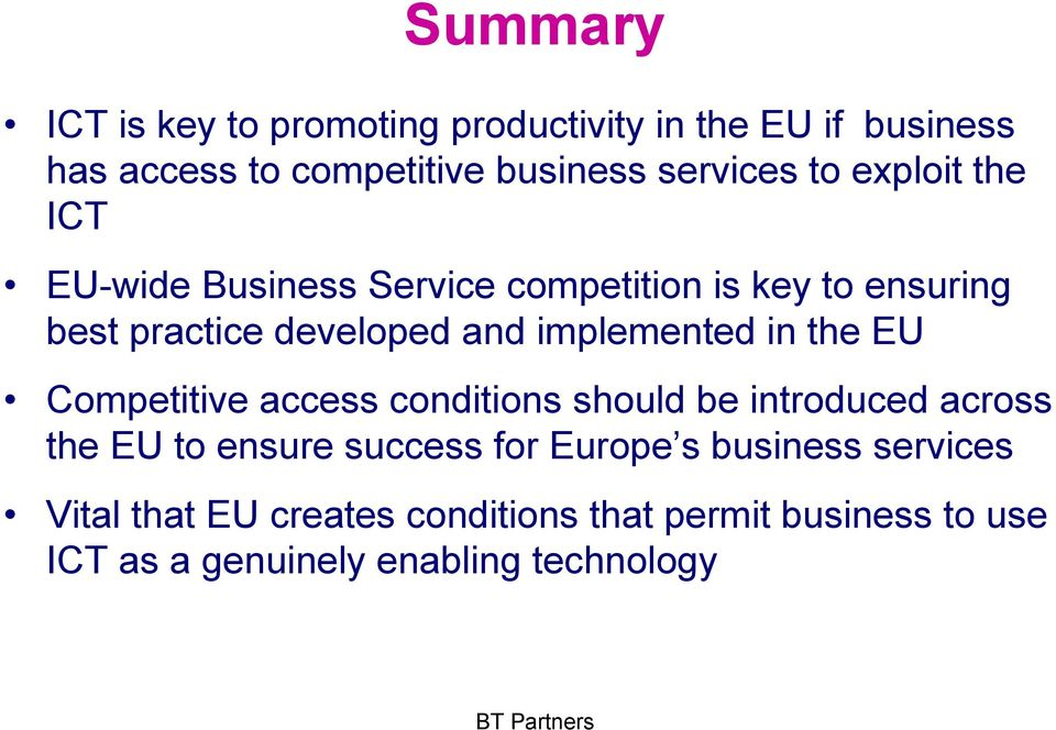implemented in the EU Competitive access conditions should be introduced across the EU to ensure success for