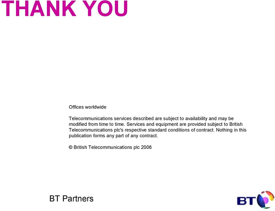 Services and equipment are provided subject to British Telecommunications plc's