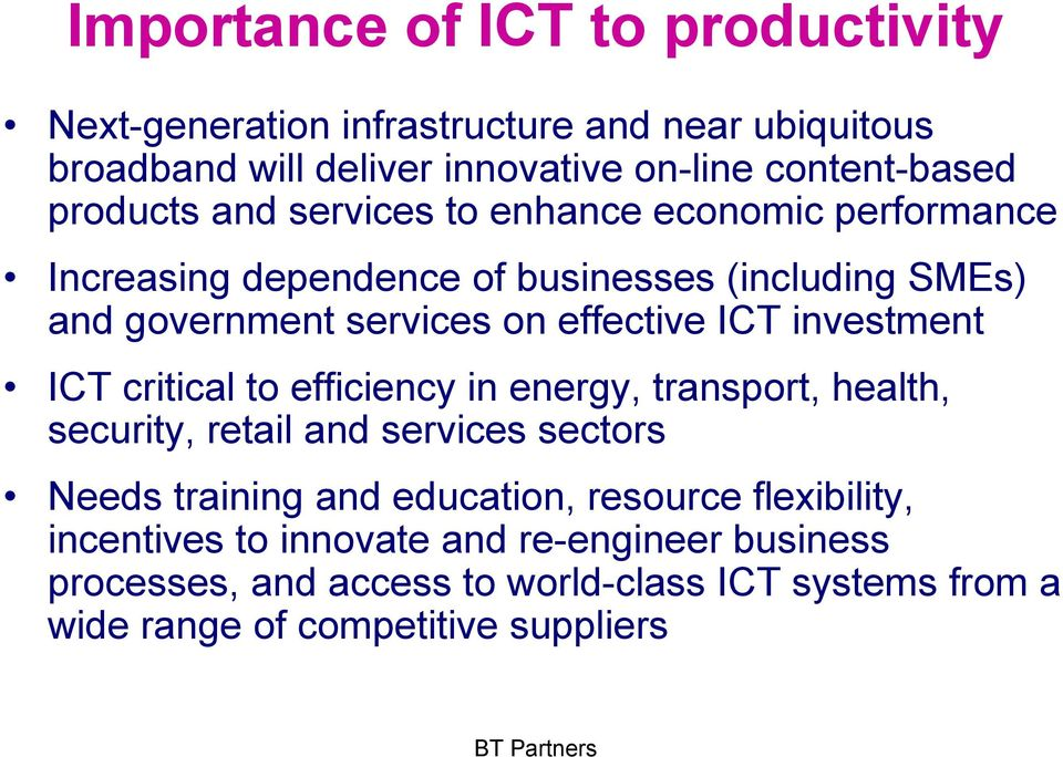 ICT investment ICT critical to efficiency in energy, transport, health, security, retail and services sectors Needs training and education,