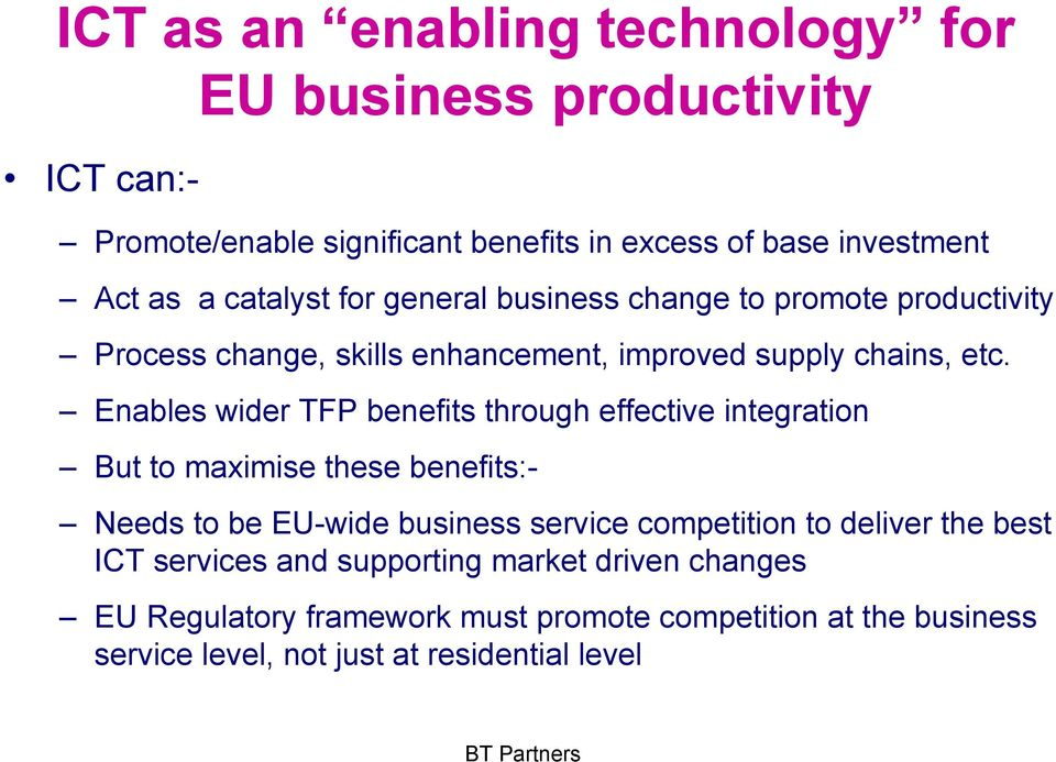 Enables wider TFP benefits through effective integration But to maximise these benefits:- Needs to be EU-wide business service competition to