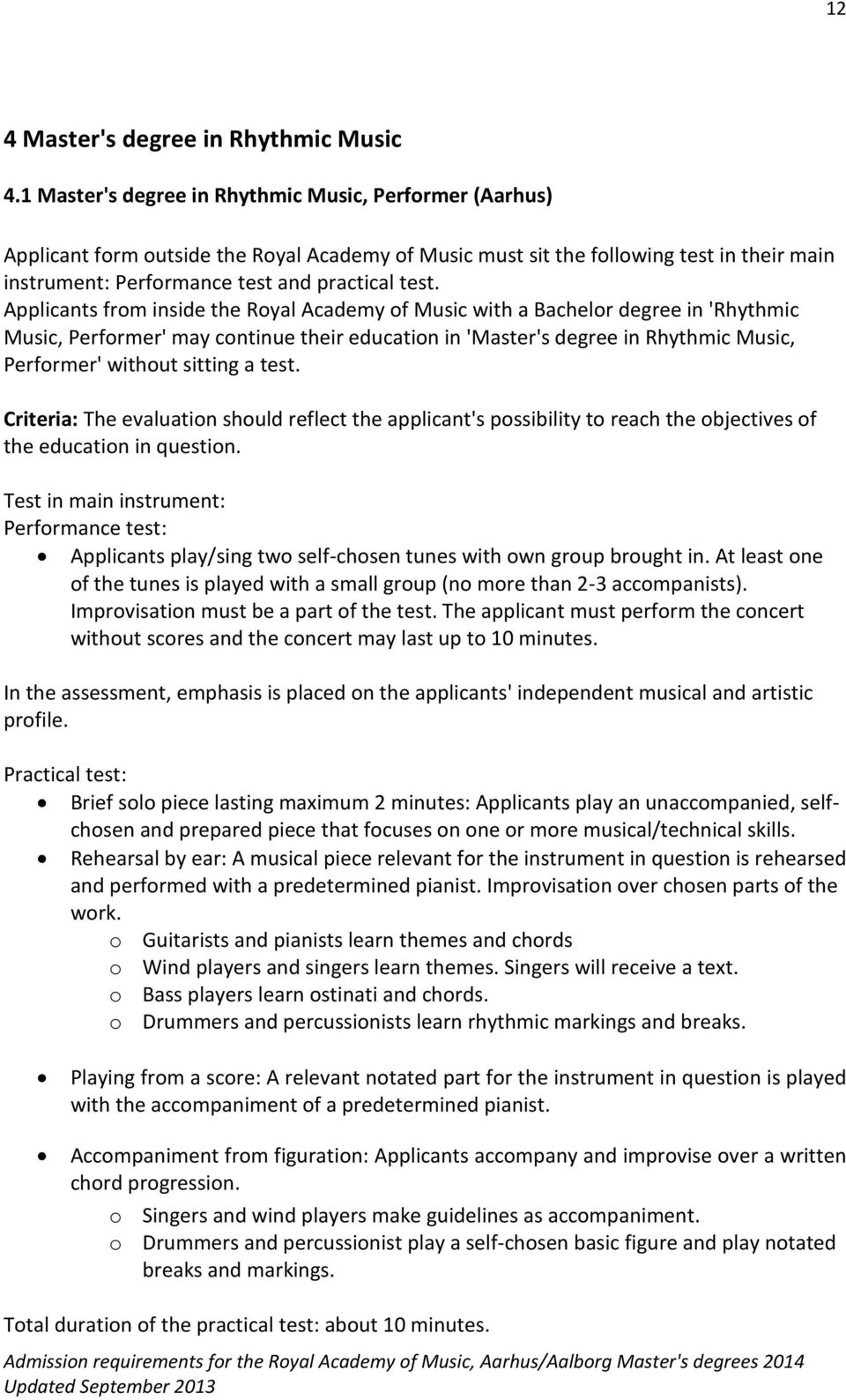 Applicants from inside the Royal Academy of Music with a Bachelor degree in 'Rhythmic Music, Performer' may continue their education in 'Master's degree in Rhythmic Music, Performer' without sitting
