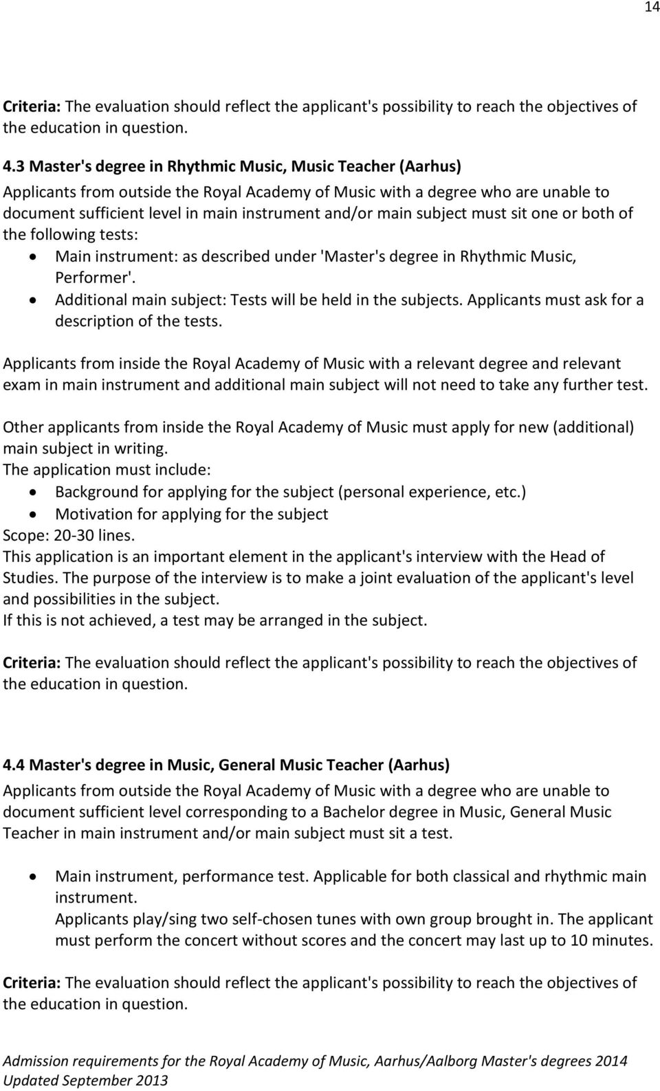 subject must sit one or both of the following tests: Main instrument: as described under 'Master's degree in Rhythmic Music, Performer'. Additional main subject: Tests will be held in the subjects.