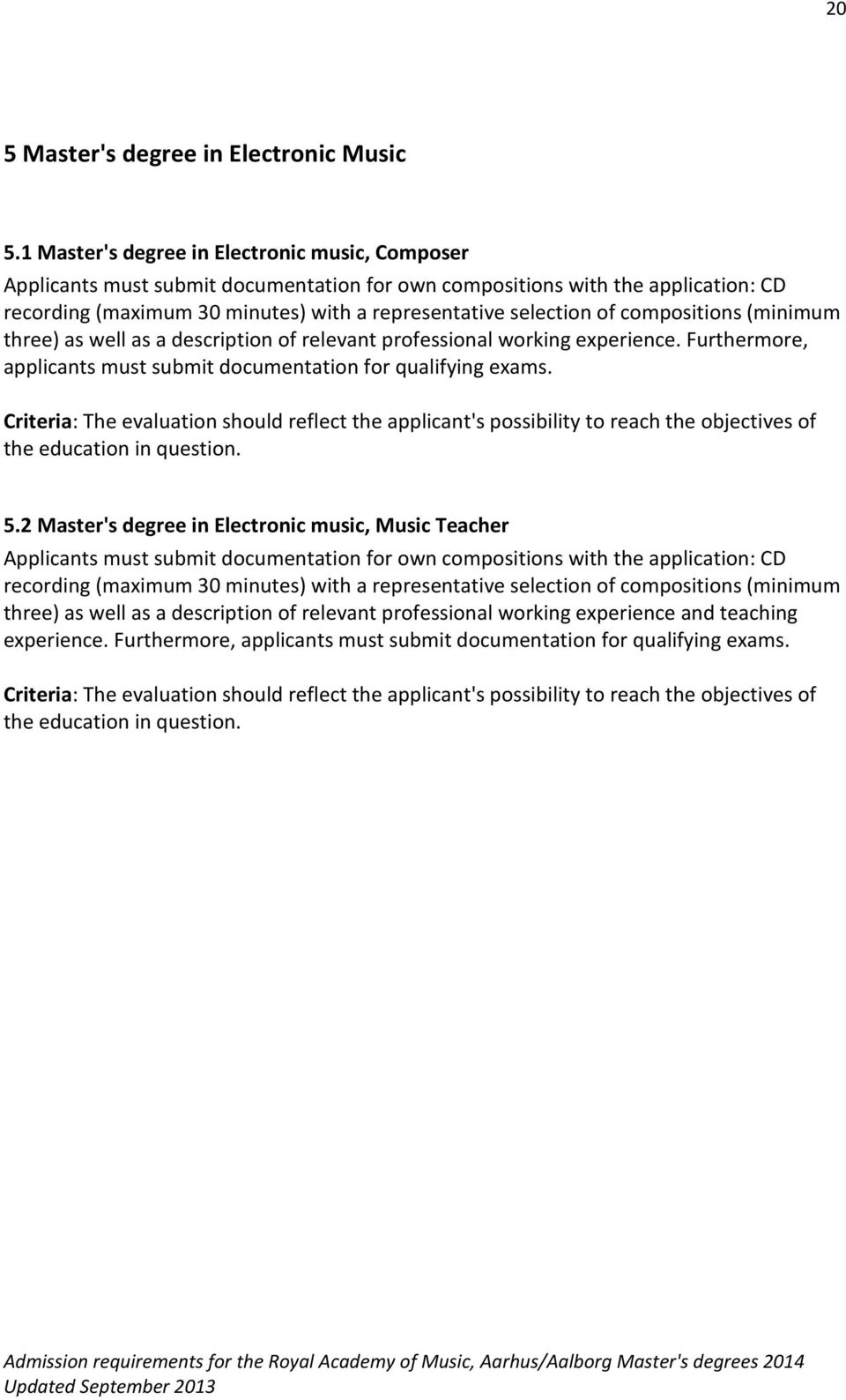 compositions (minimum three) as well as a description of relevant professional working experience. Furthermore, applicants must submit documentation for qualifying exams.