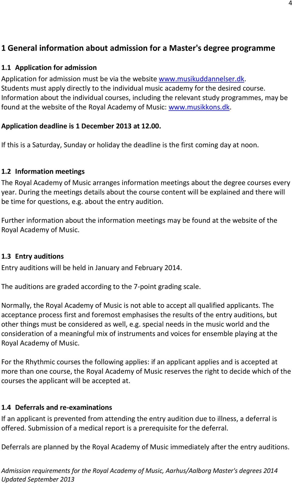 Information about the individual courses, including the relevant study programmes, may be found at the website of the Royal Academy of Music: www.musikkons.dk.