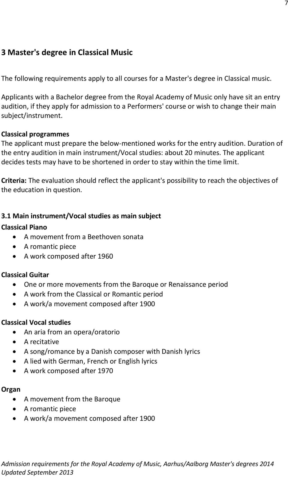 Classical programmes The applicant must prepare the below-mentioned works for the entry audition. Duration of the entry audition in main instrument/vocal studies: about 20 minutes.