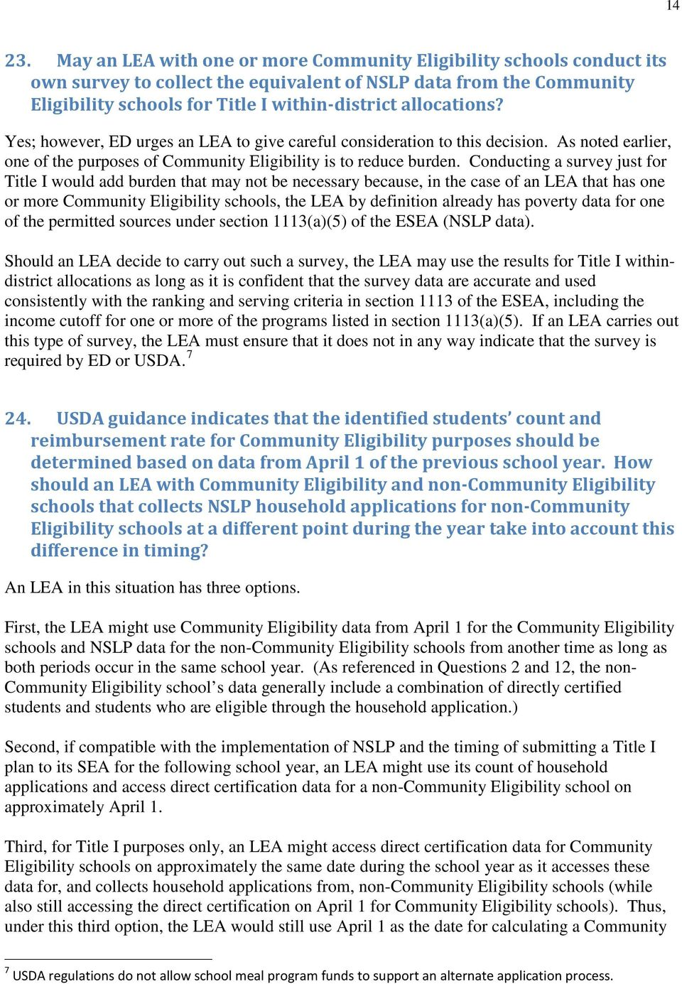 Yes; however, ED urges an LEA to give careful consideration to this decision. As noted earlier, one of the purposes of Community Eligibility is to reduce burden.