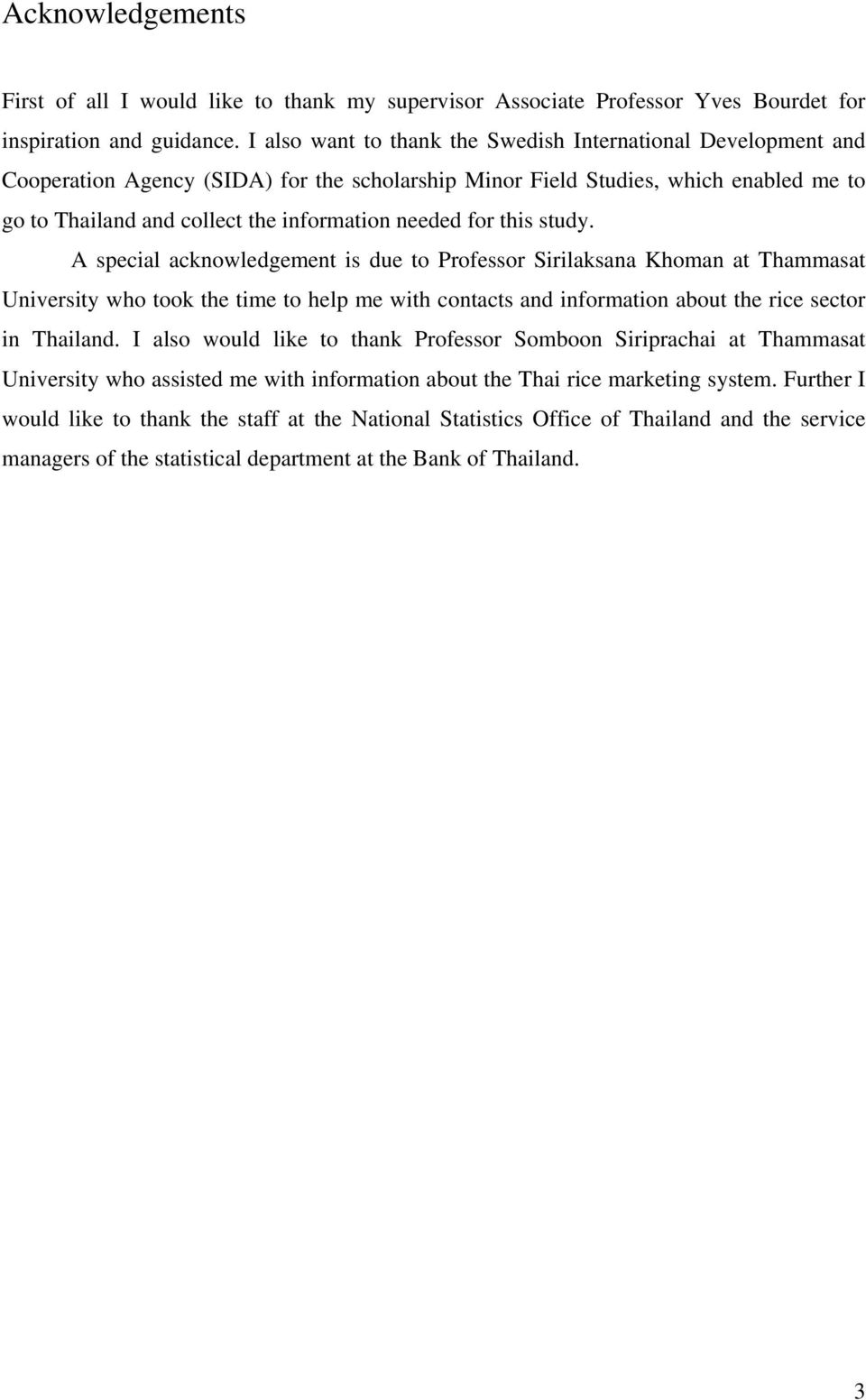for this study. A special acknowledgement is due to Professor Sirilaksana Khoman at Thammasat University who took the time to help me with contacts and information about the rice sector in Thailand.