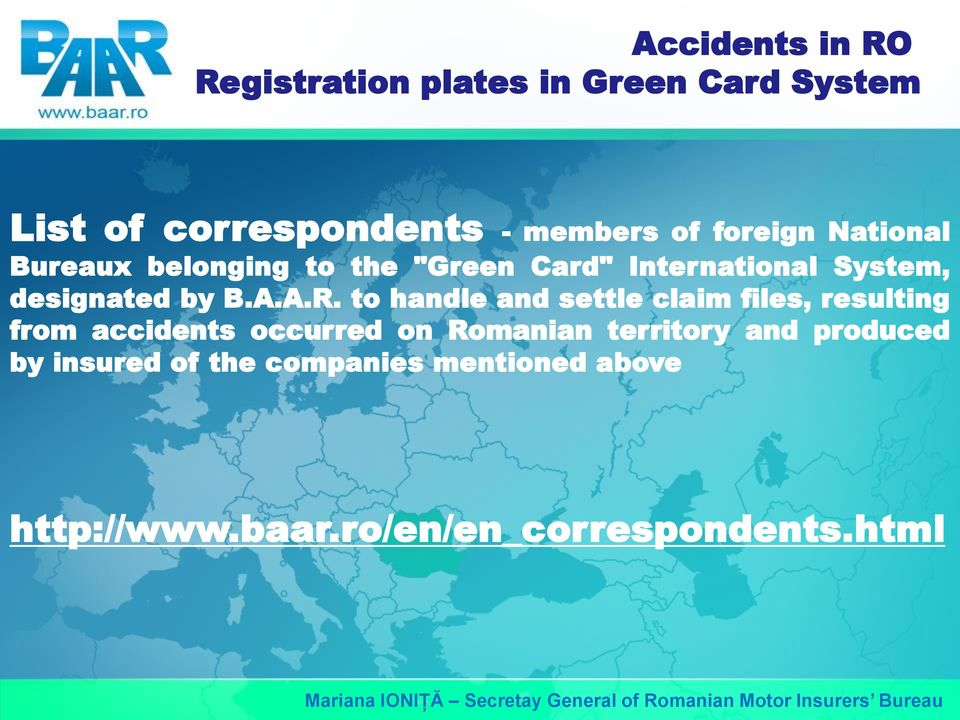 to handle and settle claim files, resulting from accidents occurred on Romanian