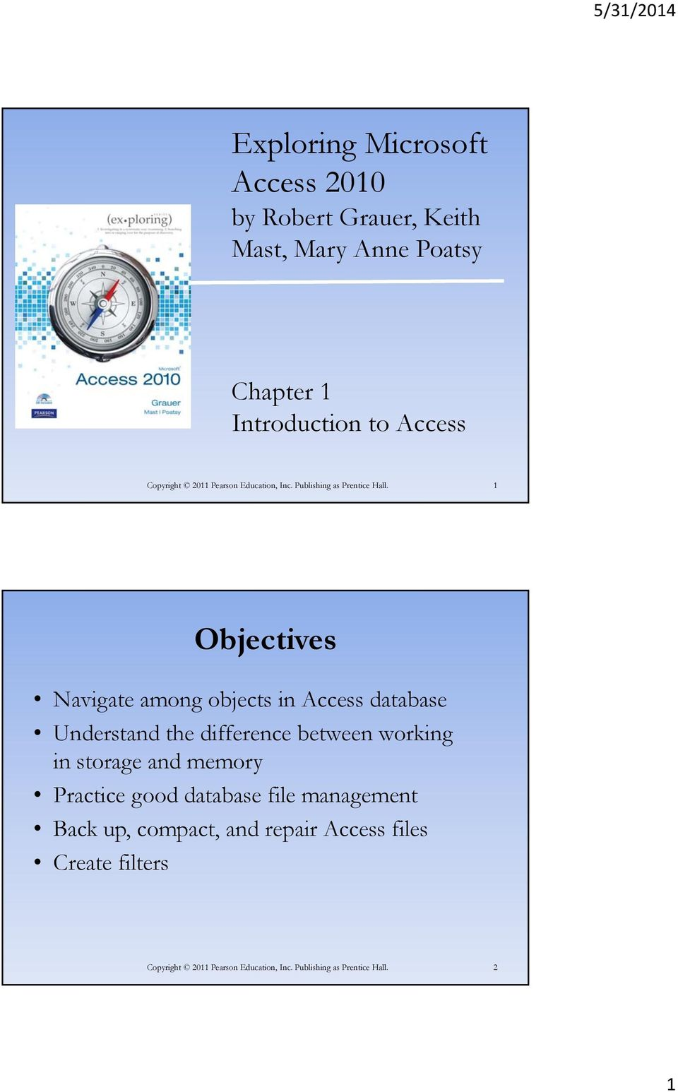 1 Objectives Navigate among objects in Access database Understand the difference between working in storage and