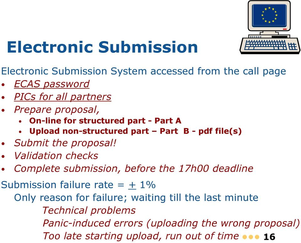 Validation checks Complete submission, before the 17h00 deadline Submission failure rate = + 1% Only reason for failure;