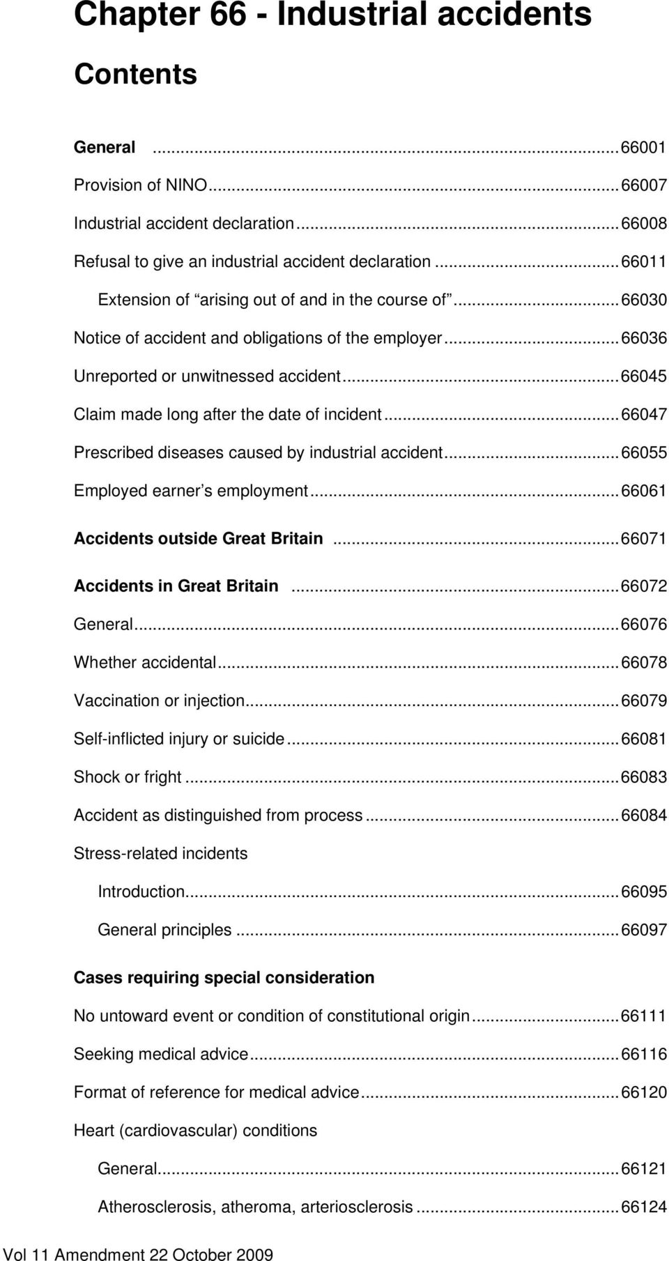 ..66045 Claim made long after the date of incident...66047 Prescribed diseases caused by industrial accident...66055 Employed earner s employment...66061 Accidents outside Great Britain.