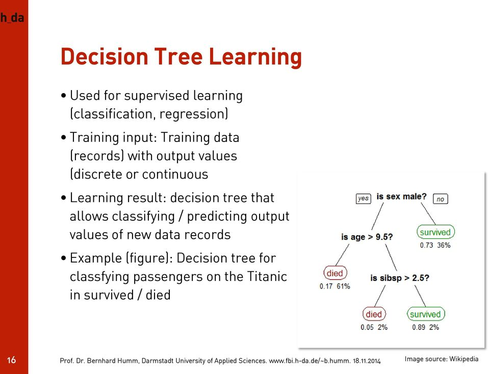 decision tree that allows classifying / predicting output values of new data records Example