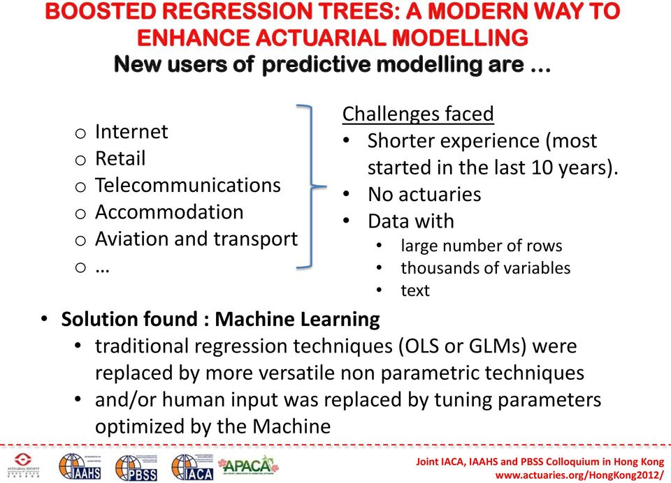 No actuaries Data with large number of rows thousands of variables text Solution found : Machine Learning traditional