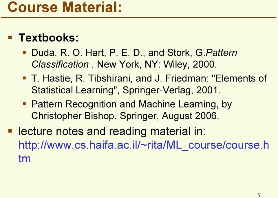 "Friedman: ""Elements of Statistical Learning"", Springer-Verlag, 2001."