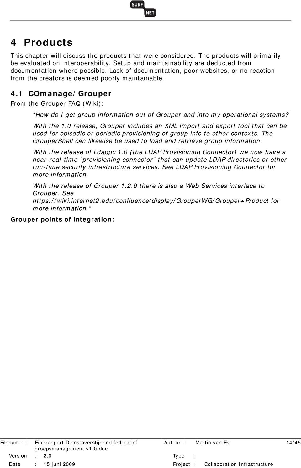 "1 COmanage/Grouper From the Grouper FAQ (Wiki): ""How do I get group information out of Grouper and into my operational systems? With the 1."
