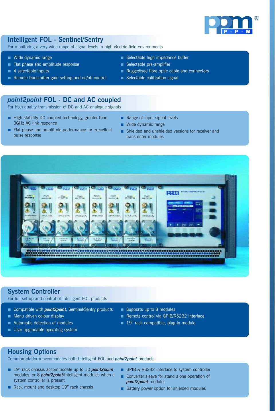 and AC coupled For high quality transmission of DC and AC analogue signals High stability DC coupled technology, greater than 3GHz AC link responce Flat phase and amplitude performance for execellent