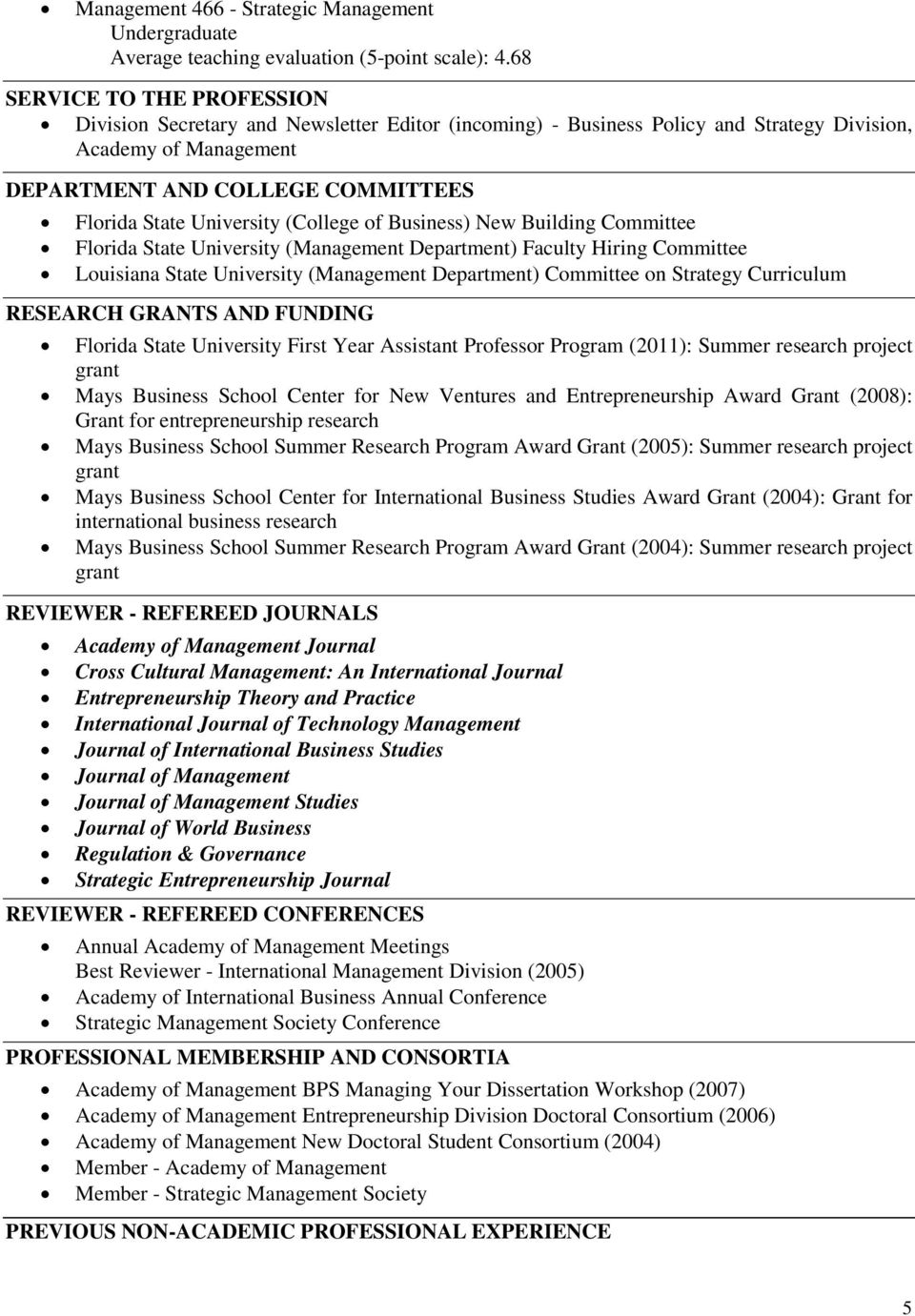 University (College of Business) New Building Committee Florida State University (Management Department) Faculty Hiring Committee Louisiana State University (Management Department) Committee on
