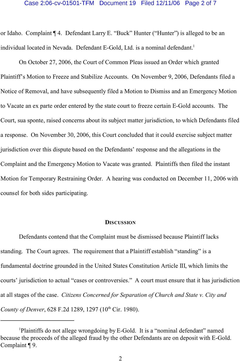 On November 9, 2006, Defendants filed a Notice of Removal, and have subsequently filed a Motion to Dismiss and an Emergency Motion to Vacate an ex parte order entered by the state court to freeze