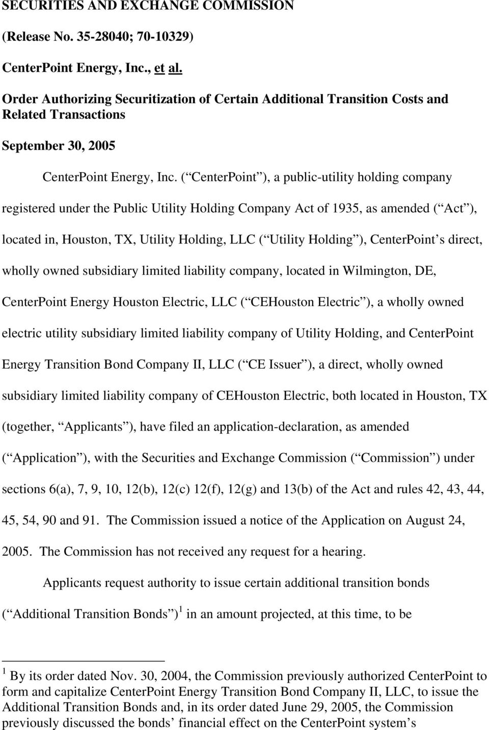 ( CenterPoint ), a public-utility holding company registered under the Public Utility Holding Company Act of 1935, as amended ( Act ), located in, Houston, TX, Utility Holding, LLC ( Utility Holding