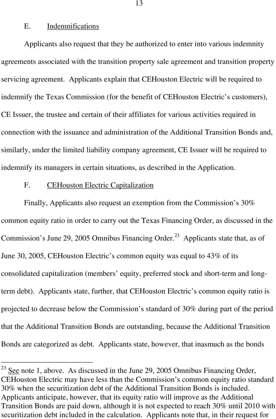 Applicants explain that CEHouston Electric will be required to indemnify the Texas Commission (for the benefit of CEHouston Electric s customers), CE Issuer, the trustee and certain of their