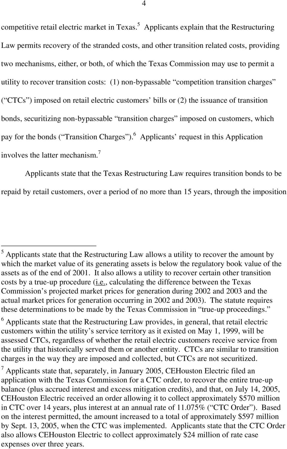 may use to permit a utility to recover transition costs: (1) non-bypassable competition transition charges ( CTCs ) imposed on retail electric customers bills or (2) the issuance of transition bonds,