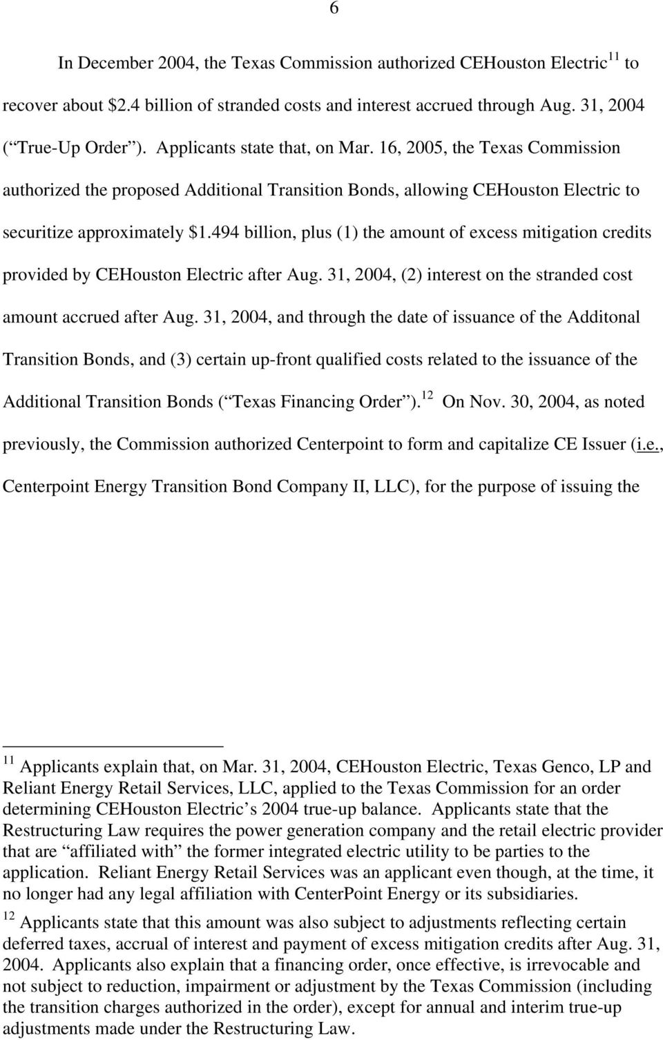 494 billion, plus (1) the amount of excess mitigation credits provided by CEHouston Electric after Aug. 31, 2004, (2) interest on the stranded cost amount accrued after Aug.