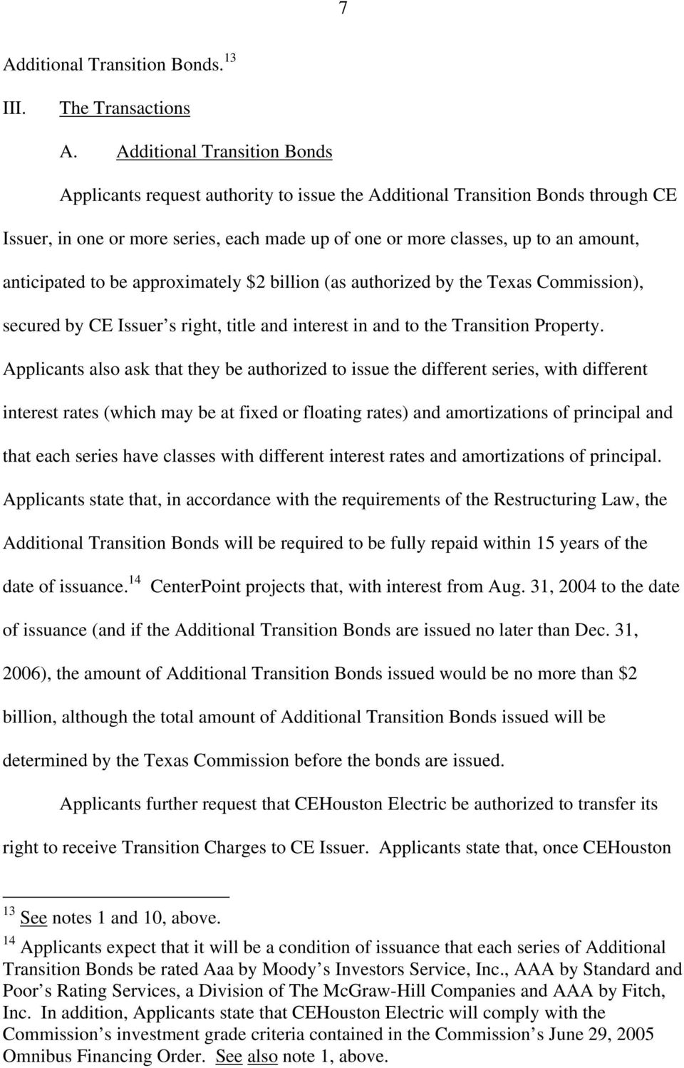 anticipated to be approximately $2 billion (as authorized by the Texas Commission), secured by CE Issuer s right, title and interest in and to the Transition Property.