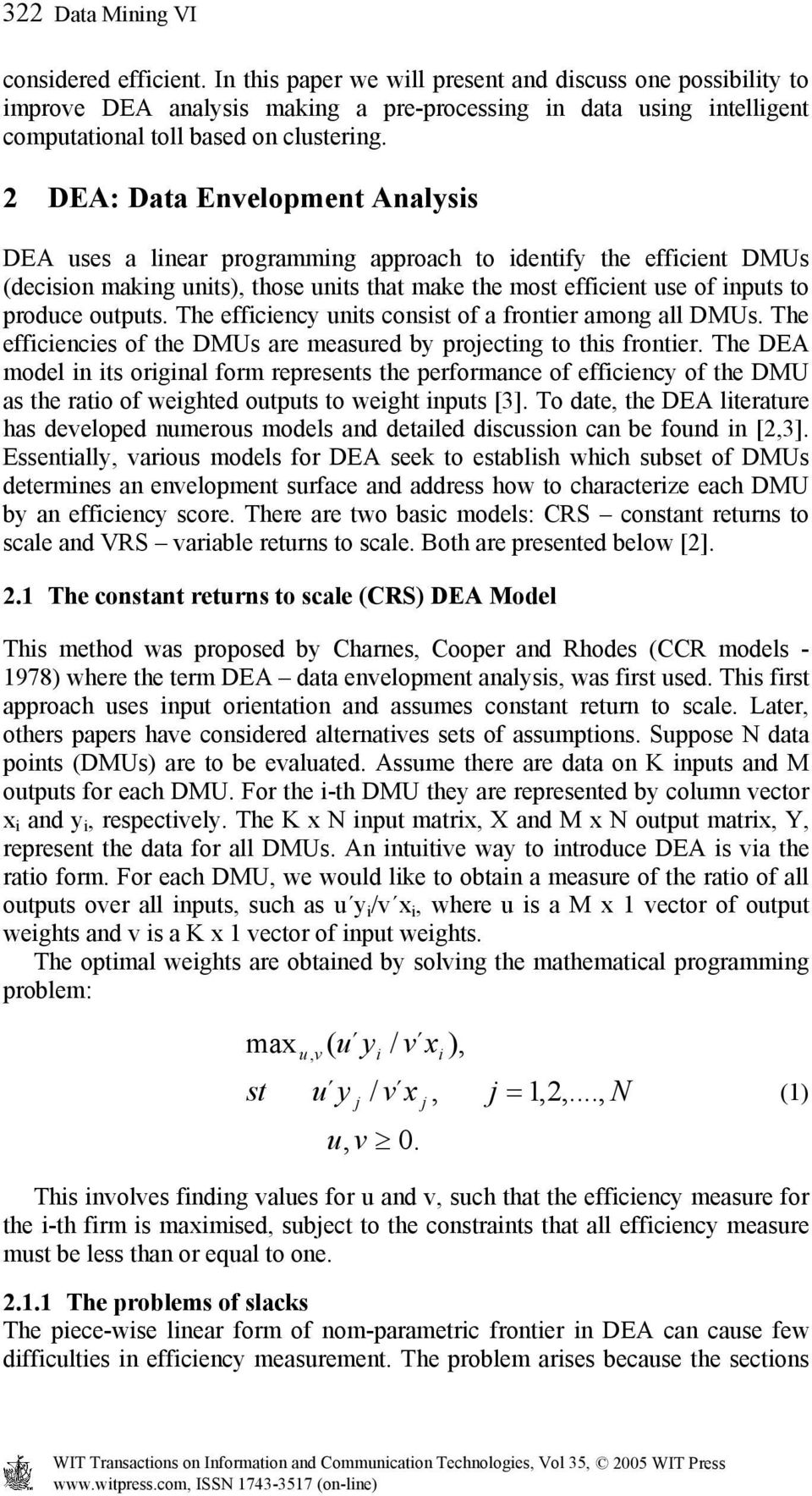 2 DEA: Data Envelopment Analysis DEA uses a linear programming approach to identify the efficient DMUs (decision making units), those units that make the most efficient use of inputs to produce