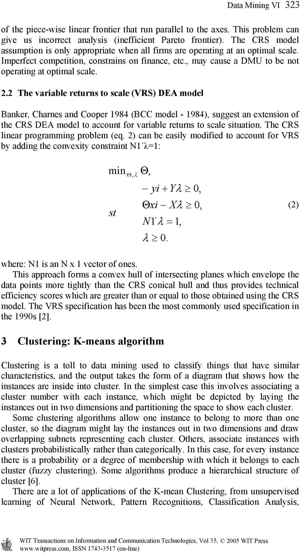 2.2 The variable returns to scale (VRS) DEA model Banker, Charnes and Cooper 1984 (BCC model - 1984), suggest an extension of the CRS DEA model to account for variable returns to scale situation.