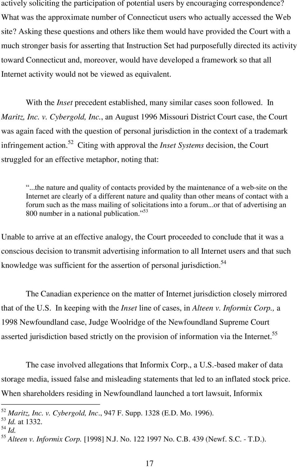 moreover, would have developed a framework so that all Internet activity would not be viewed as equivalent. With the Inset precedent established, many similar cases soon followed. In Maritz, Inc. v. Cybergold, Inc.