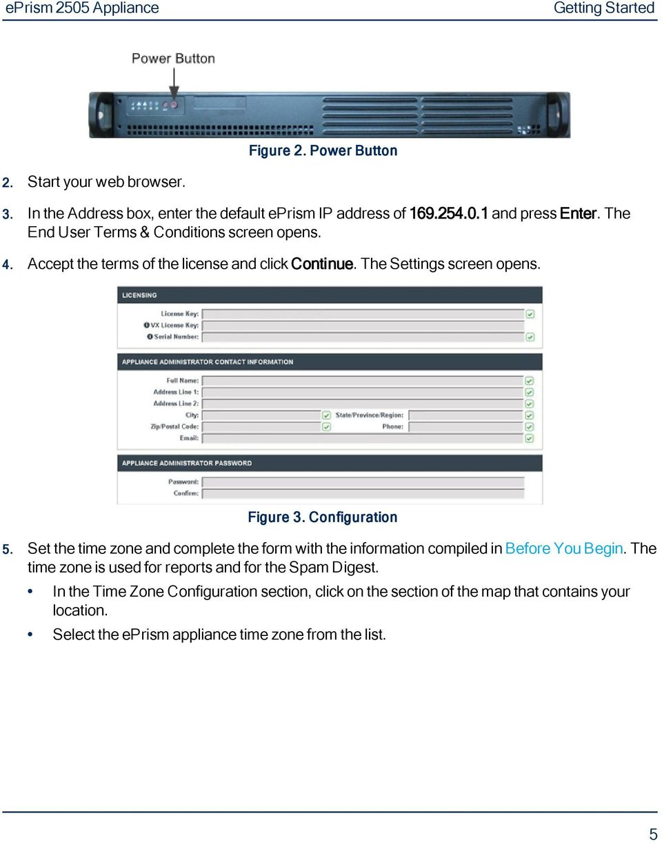 Configuration 5. Set the time zone and complete the form with the information compiled in Before You Begin.