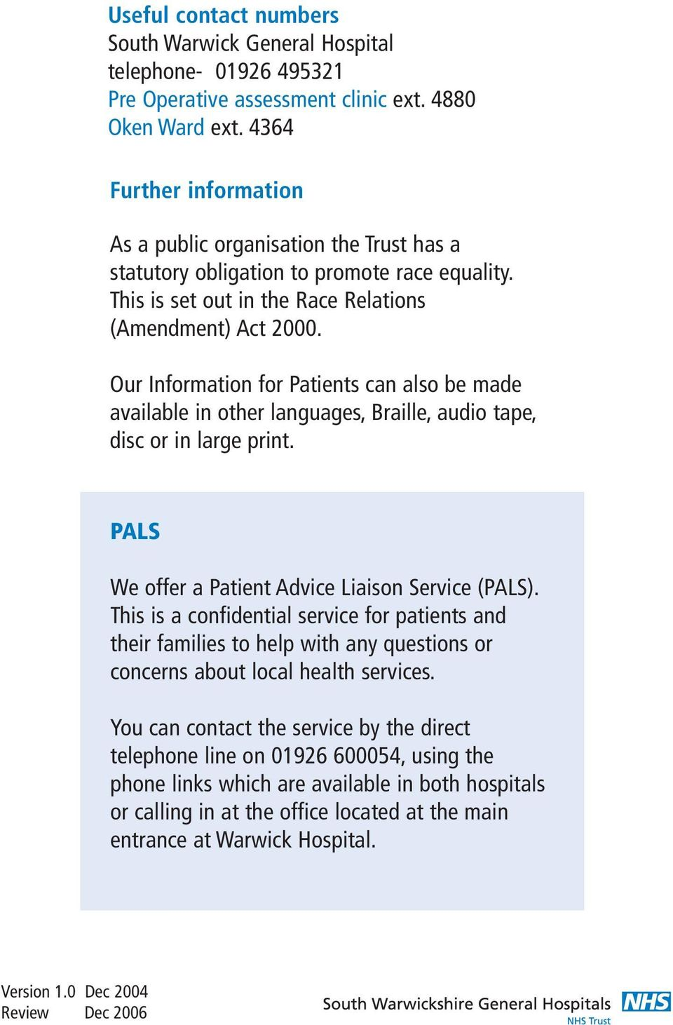 Our Information for Patients can also be made available in other languages, Braille, audio tape, disc or in large print. PALS We offer a Patient Advice Liaison Service (PALS).