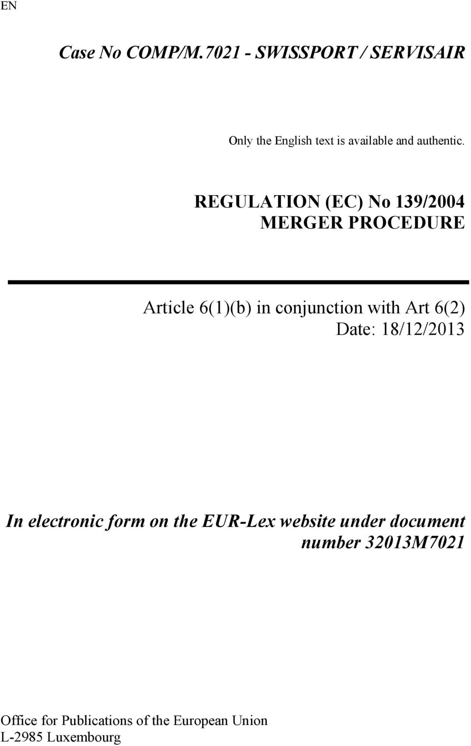 REGULATION (EC) No 139/2004 MERGER PROCEDURE Article 6(1)(b) in conjunction with Art