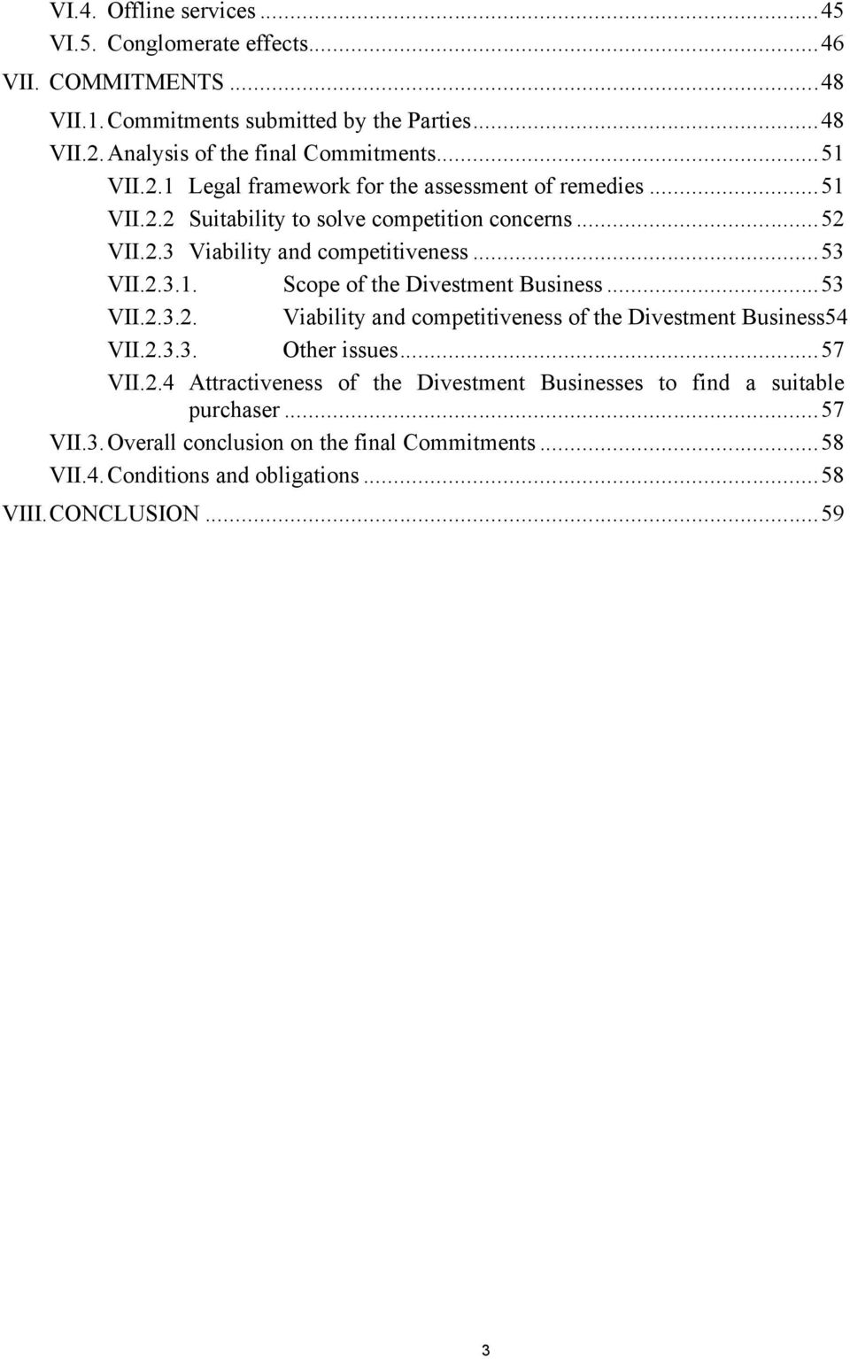 ..53 VII.2.3.2. Viability and competitiveness of the Divestment Business54 VII.2.3.3. Other issues...57 VII.2.4 Attractiveness of the Divestment Businesses to find a suitable purchaser.