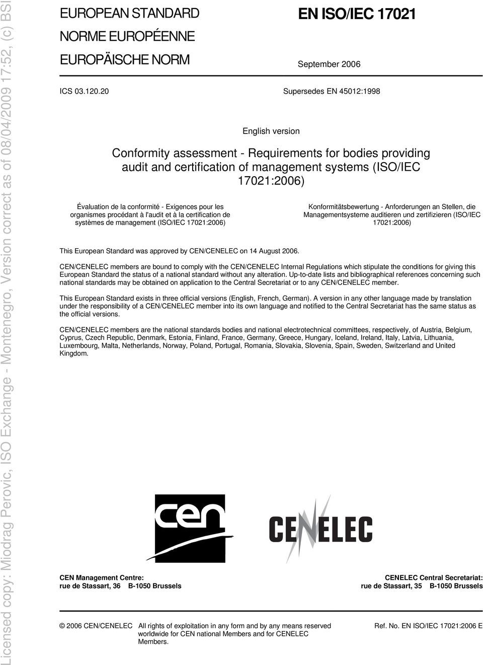 Exigences pour les organismes procédant à l'audit et à la certification de systèmes de management (ISO/IEC 17021:2006) This European Standard was approved by CEN/CENELEC on 14 August 2006.