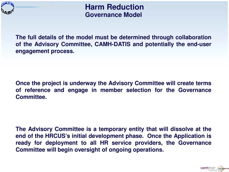 Once the project is underway the Advisory Committee will create terms of reference and engage in member selection for the Governance Committee.
