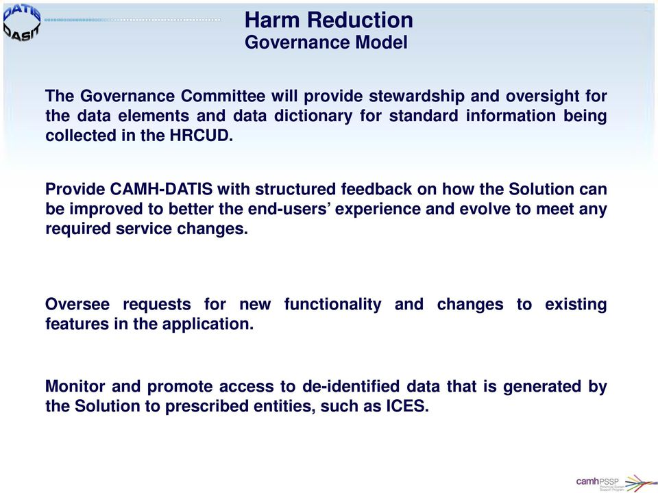 Provide CAMH-DATIS with structured feedback on how the Solution can be improved to better the end-users experience and evolve to meet any