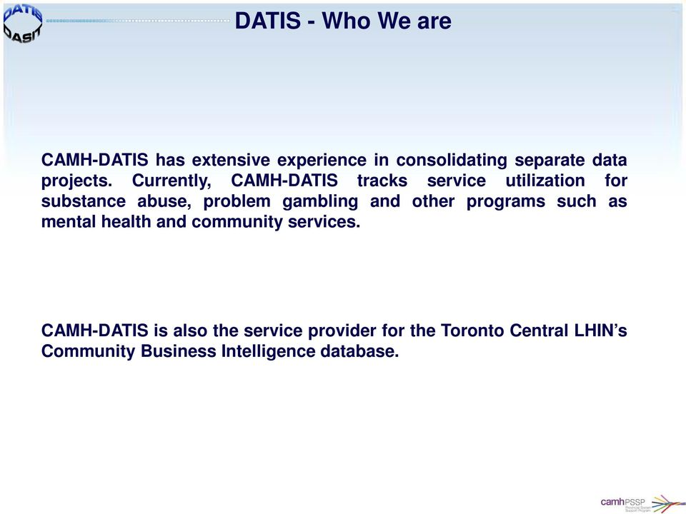 Currently, CAMH-DATIS tracks service utilization for substance abuse, problem gambling