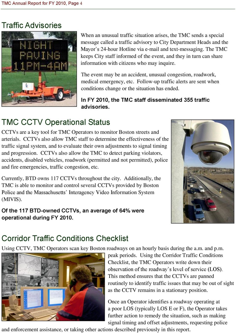 TMC CCTV Operational Status The event may be an accident, unusual congestion, roadwork, medical emergency, etc. Follow-up traffic alerts are sent when conditions change or the situation has ended.