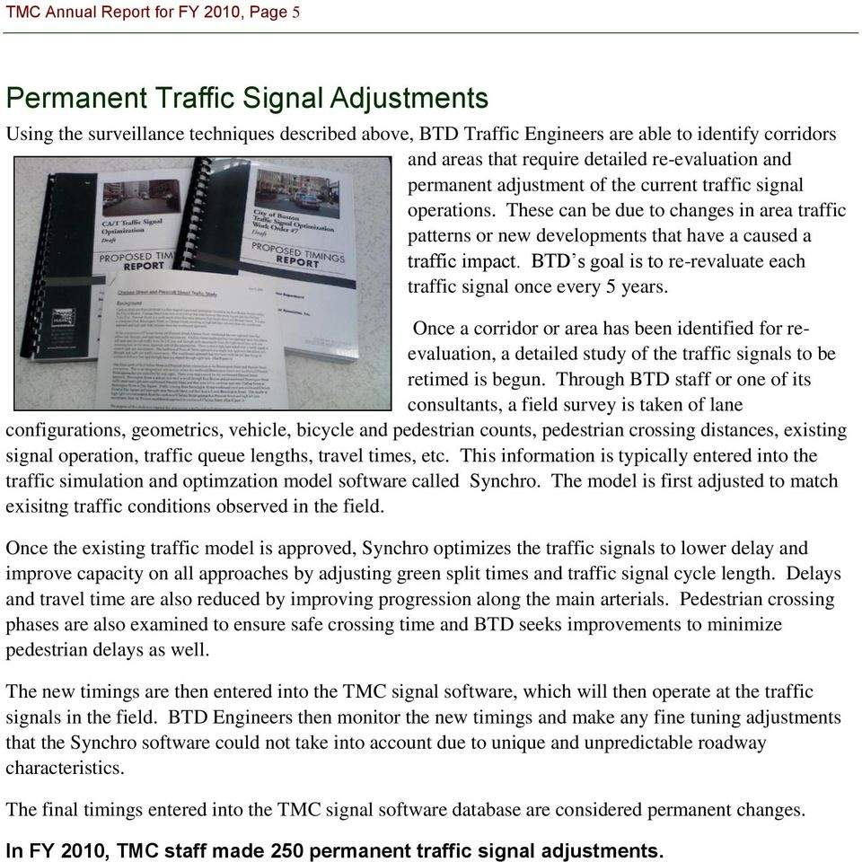 These can be due to changes in area traffic patterns or new developments that have a caused a traffic impact. BTD s goal is to re-revaluate each traffic signal once every 5 years.