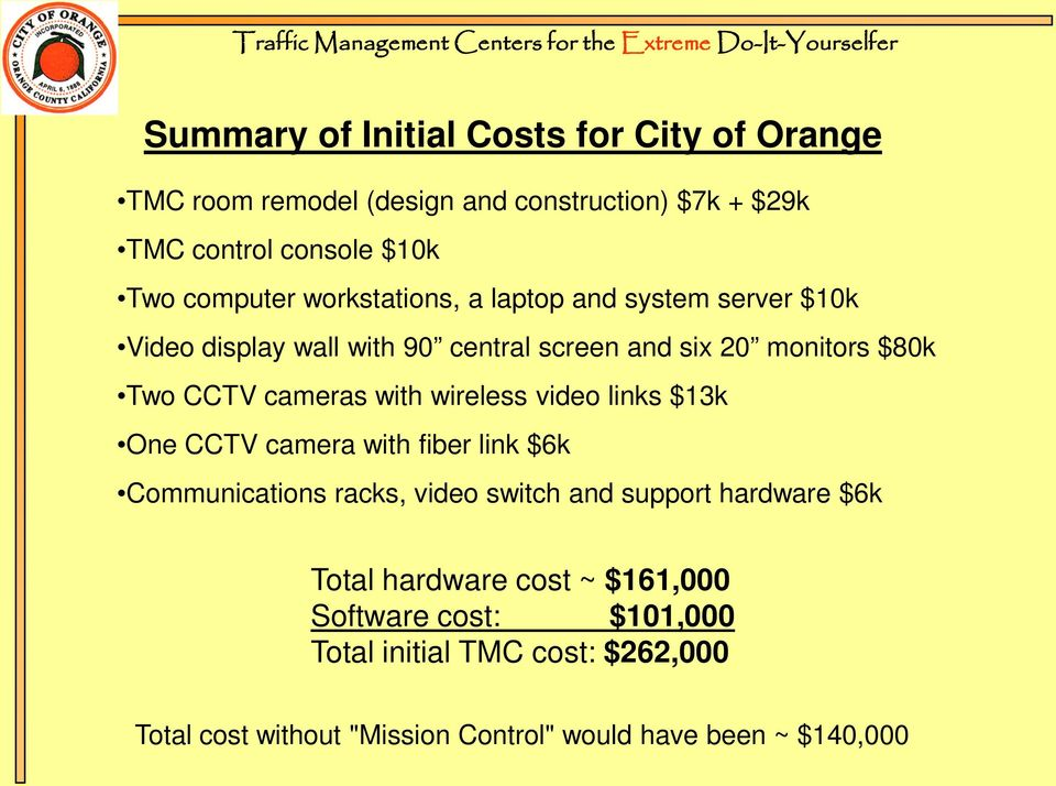 wireless video links $13k One CCTV camera with fiber link $6k Communications racks, video switch and support hardware $6k Total