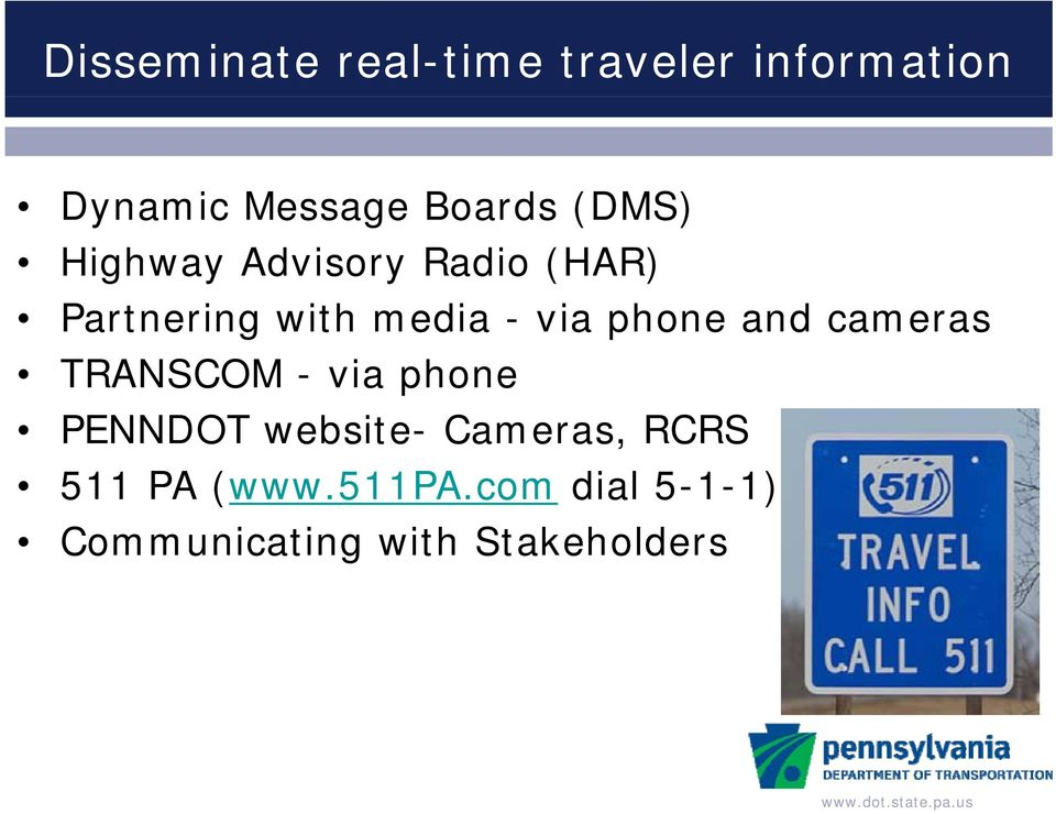 phone and cameras TRANSCOM - via phone PENNDOT website- Cameras,